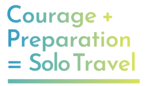 Courage + Preparation = Solo Travel